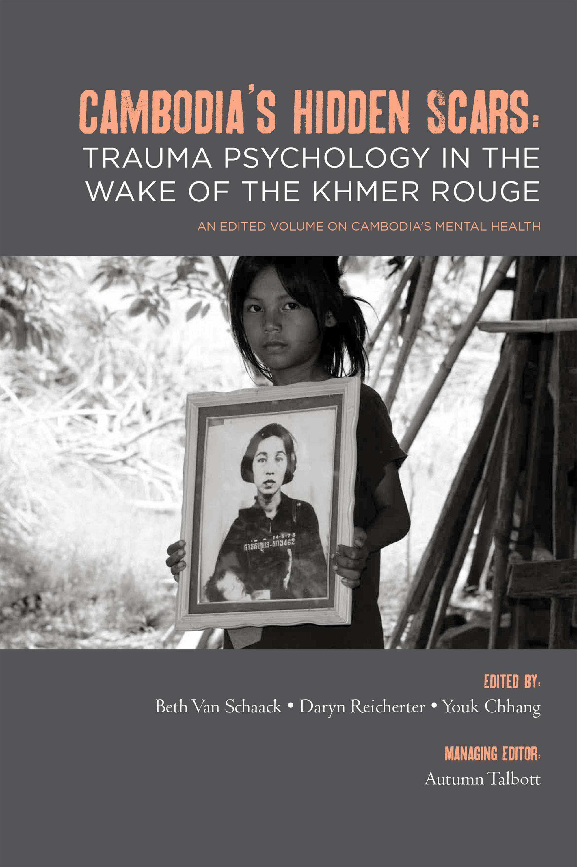 CAMBODIA'S HIDDEN SCARES: Trauma Psychology in the Wake of the Khmer Rouge, Edited by Beth Van Schaack, Daryn Reicherter & Youk Chhang Managing Editor: Autumn Talbot (2011)