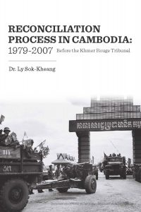 RECONCILIATION PROCESS IN CAMBODIA: 1979-2007 Before the Khmer Rouge Tribunal, Dr. Ly Sok-Kheang (2017)