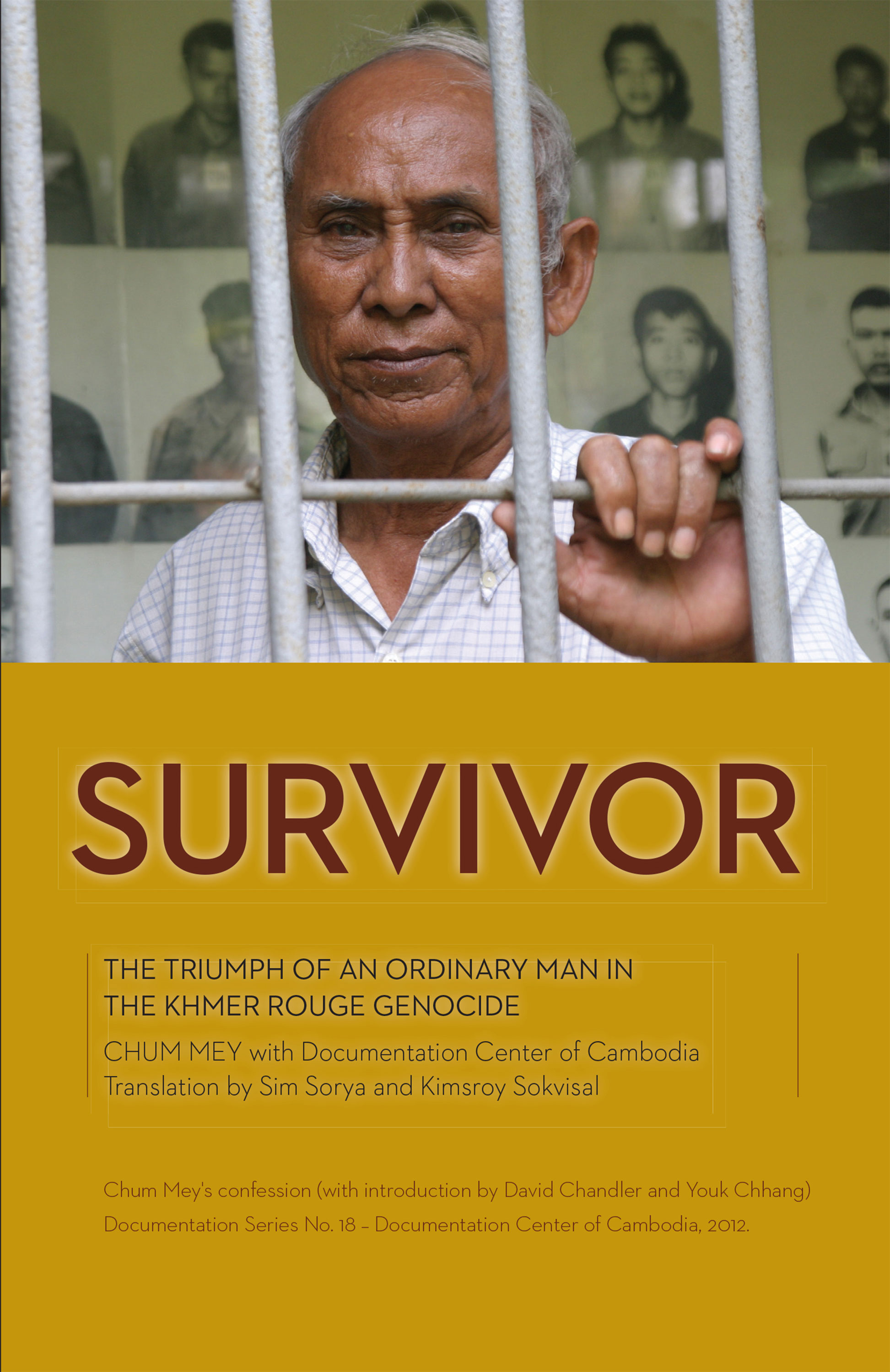 SURVIVOR: The triumph of an ordinary man in the Khmer Rouge  Genocide  CHUM MEY with Documentation Center of Cambodia, Translation by Sim Sorya and Kimsroy Sokvisal (2012)