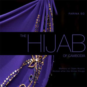 THE HIJAB OF CAMBODIA: Memories of Cham Muslim Women after the Khmer Rouge, So Farina (2011)